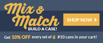 Mix & Match Build-A-Case. Get 10% Off every set of 6 #10 cans in your cart!
